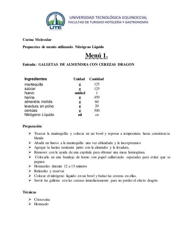 Cocina Molecular  Propuestas de menús utilizando Nitrógeno Líquido  Menú 1.  Entrada: GALLETAS DE ALMENDRA CON CEREZAS DRA...