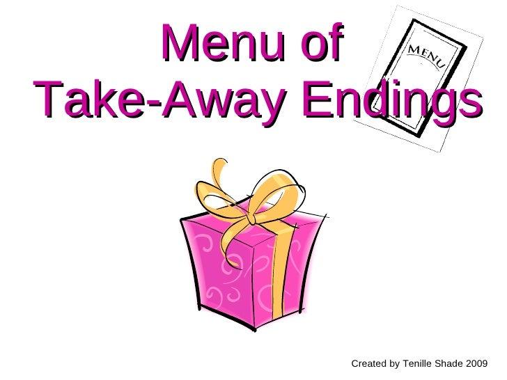 Menu of  Take-Away Endings Created by Tenille Shade 2009