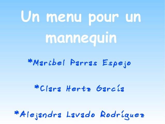Un menu pour un    mannequin  *Maribel Parras Espejo    *Clara Hertz García*Alejandra Lavado Rodríguez
