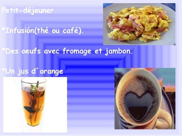 Petit-déjeuner*Infusión(thé ou café).*Des oeufs avec fromage et jambon.*Un jus d´orange