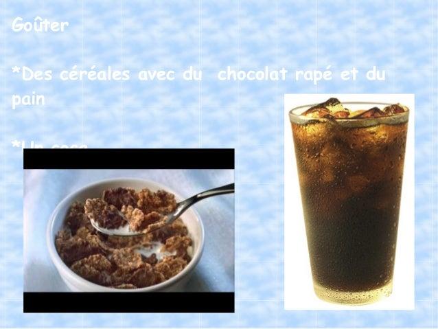 Goûter*Des céréales avec du chocolat rapé et dupain*Un coca