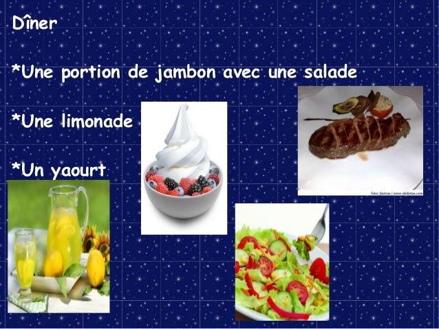 Dîner*Une portion de jambon avec une salade*Une limonade*Un yaourt