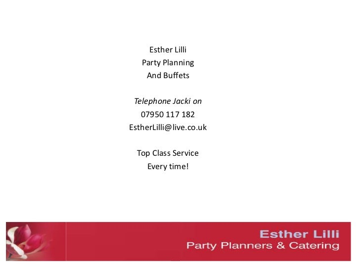 Esther Lilli<br />Party Planning<br />And Buffets <br />Telephone Jacki on<br />07950 117 182<br />EstherLilli@live.co.uk<...