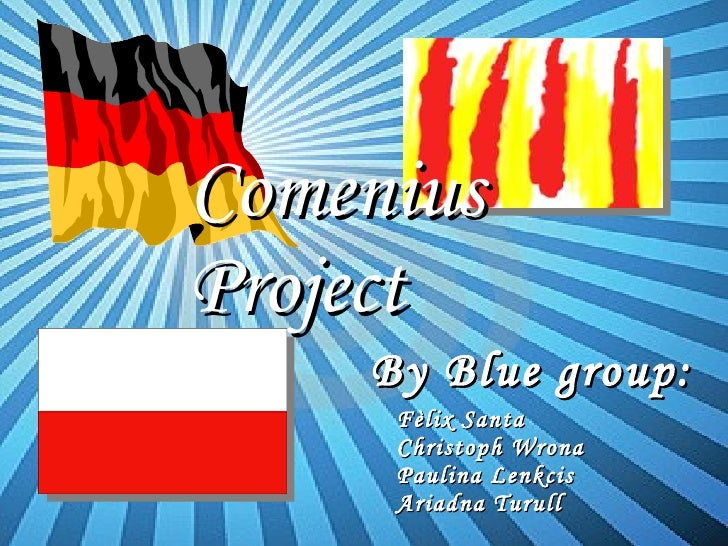 By Blue group: Comenius Project Fèlix Santa Christoph Wrona Paulina Lenkcis Ariadna Turull