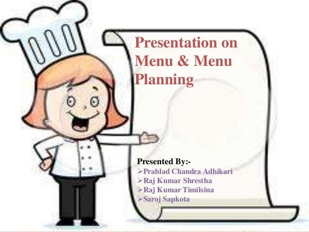Presentation on Menu & Menu Planning  Presented By:Prahlad Chandra Adhikari Raj Kumar Shrestha Raj Kumar Timilsina Sar...