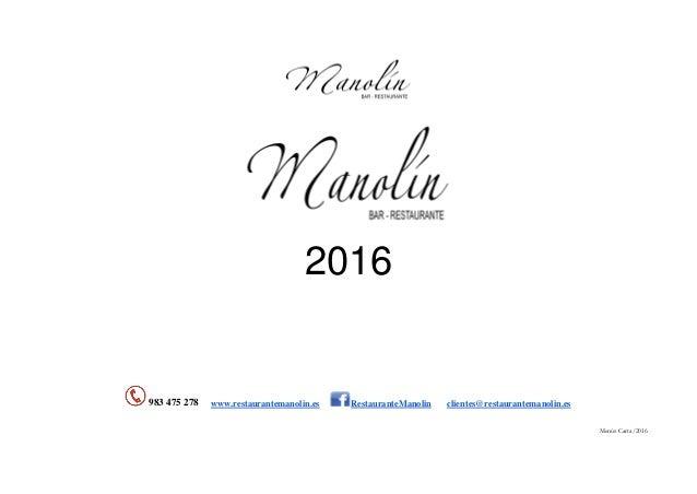Menús Carta/2016 2016 983 475 278 www.restaurantemanolin.es RestauranteManolin clientes@restaurantemanolin.es