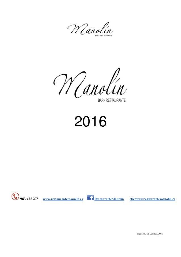 Menús Celebraciones/2016 2016 983 475 278 www.restaurantemanolin.es RestauranteManolin clientes@restaurantemanolin.es