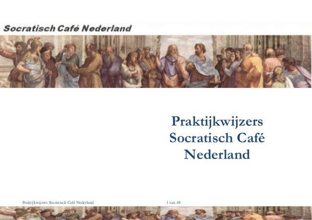Praktijkwijzers Socratisch Café Nederland  Praktijkwijzers Socratisch Café Nederland  1 van 48