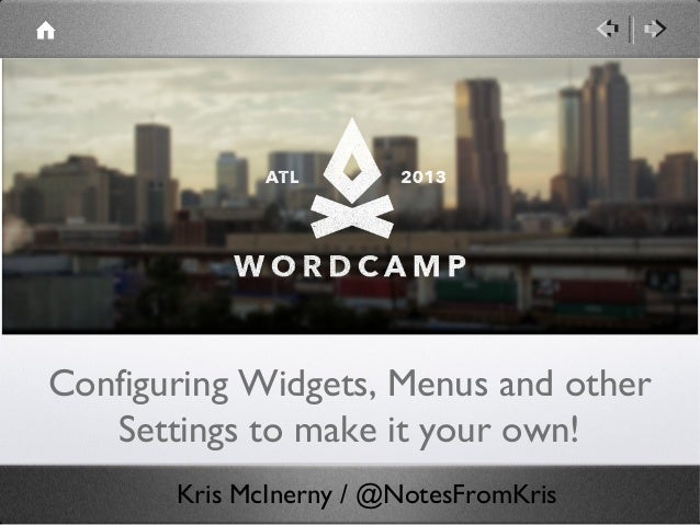 Configuring Widgets, Menus and other   Settings to make it your own!       Kris McInerny / @NotesFromKris