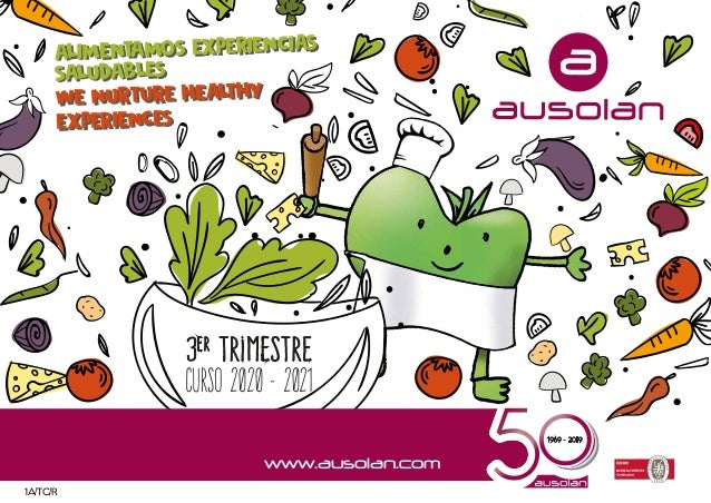 www.ausolan.com 3er trimestre Curso 2020 - 2021 1A/TC/R ALIMENTAMOS EXPERIENCIAS SALUDABLES WE NURTURE HEALTHY EXPERIENCES...