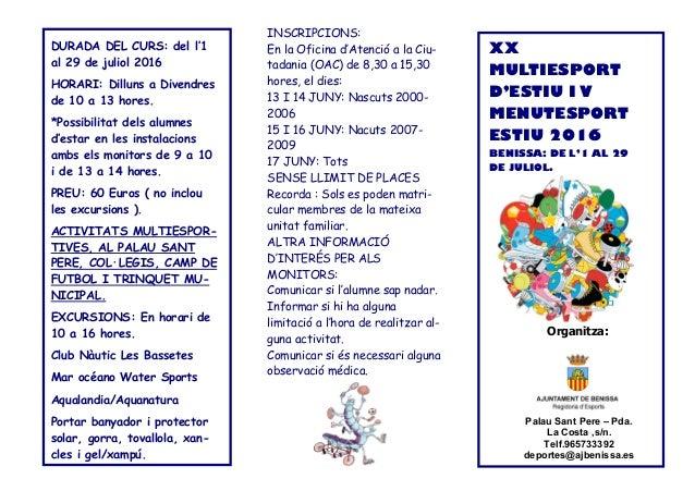 XX MULTIESPORT D'ESTIU I V MENUTESPORT ESTIU 2016 BENISSA: DE L'1 AL 29 DE JULIOL. Organitza: INSCRIPCIONS: En la Oficina ...