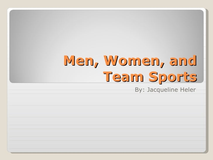 Men, Women, and Team Sports By: Jacqueline Heler