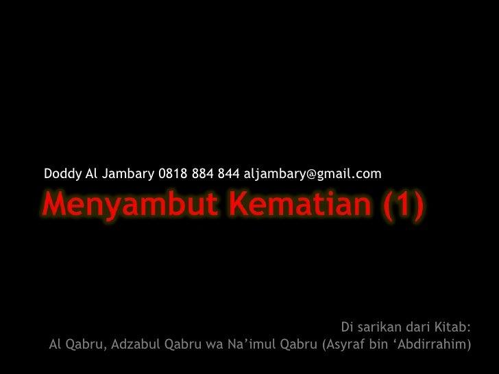 MenyambutKematian (1) Doddy Al Jambary 0818 884 844 aljambary@gmail.com Di sarikandariKitab:  Al Qabru, AdzabulQabruwaNa'i...