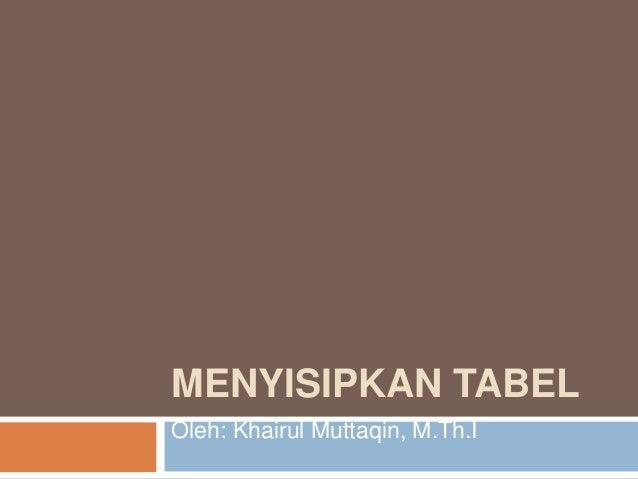 MENYISIPKAN TABELOleh: Khairul Muttaqin, M.Th.I