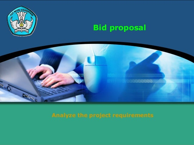 Bid proposalAnalyze the project requirements