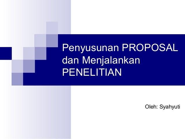 Penyusunan PROPOSAL dan Menjalankan PENELITIAN Oleh: Syahyuti