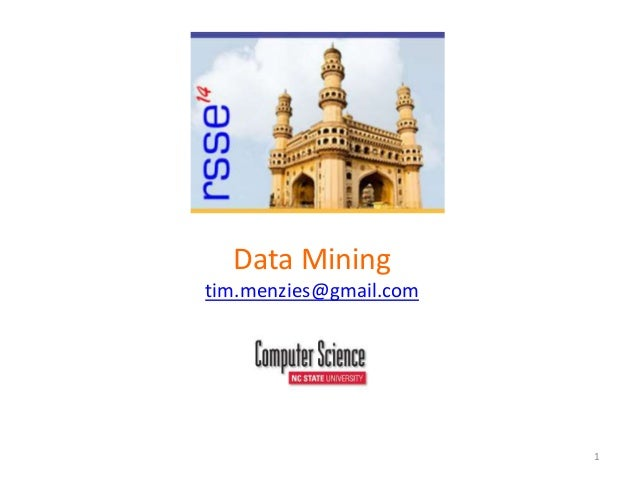 1 Data Mining tim.menzies@gmail.com