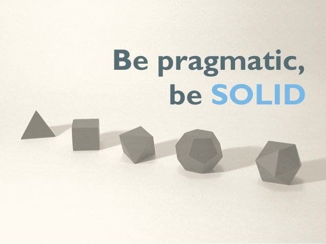 Be pragmatic, be SOLID