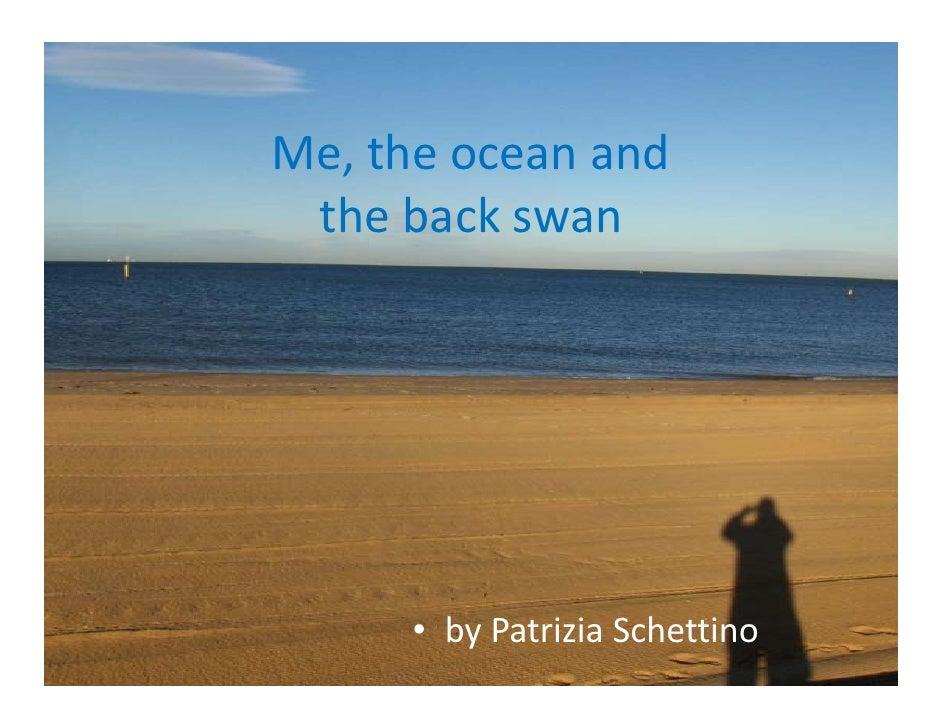 Me,theocean and  thebackswan           • by PatriziaSchettino