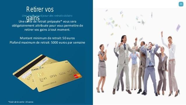 Retirer vos gains Une mastercard pour des retraits éclairs 15 Une carte de retrait prépayée* vous sera obligatoirement att...