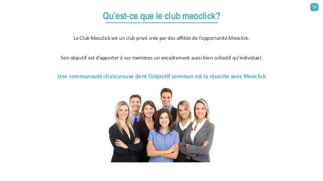 Le Club Meoclick est un club privé crée par des affiliés de l'opportunité Meoclick. Son objectif est d'apporter à ses memb...