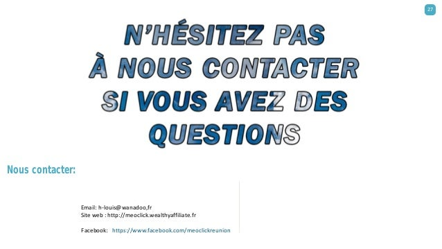 Nous contacter: https://www.facebook.com/meoclickreunion 27 Email: h-louis@wanadoo,fr Site web : http://meoclick.wealthyaf...