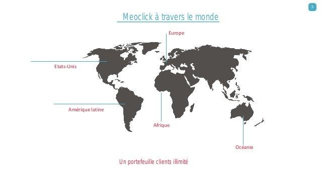 Meoclick à travers le monde Amérique latine Etats-Unis Afrique Océanie Un portefeuille clients illimité 5 Europe
