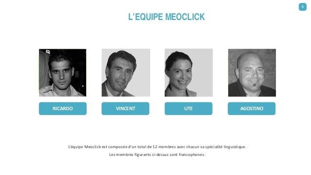 RICARDO VINCENT UTE AGOSTINO L'équipe Meoclick est composée d'un total de 12 membres avec chacun sa spécialité linguistiqu...