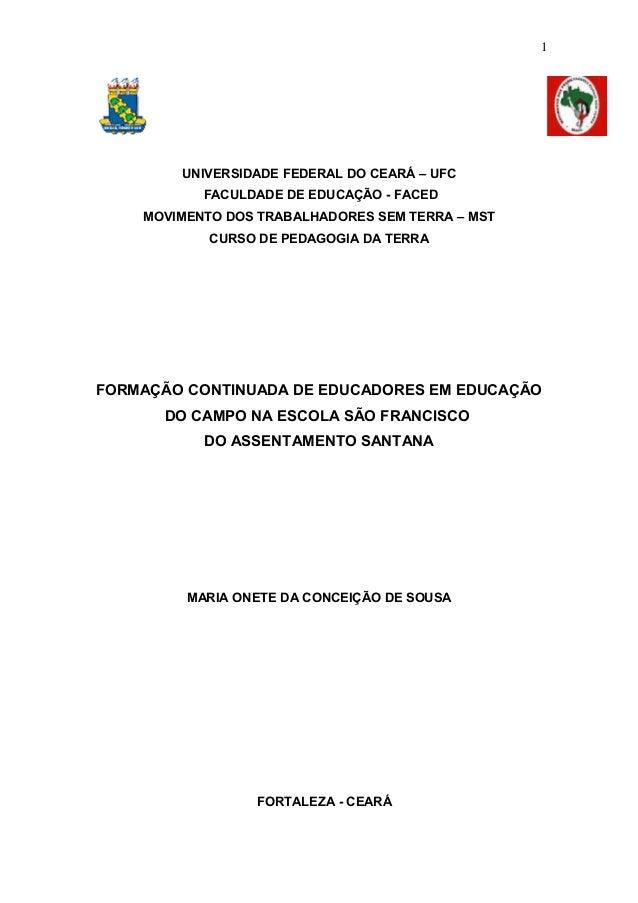 1 UNIVERSIDADE FEDERAL DO CEARÁ – UFC FACULDADE DE EDUCAÇÃO - FACED MOVIMENTO DOS TRABALHADORES SEM TERRA – MST CURSO DE P...