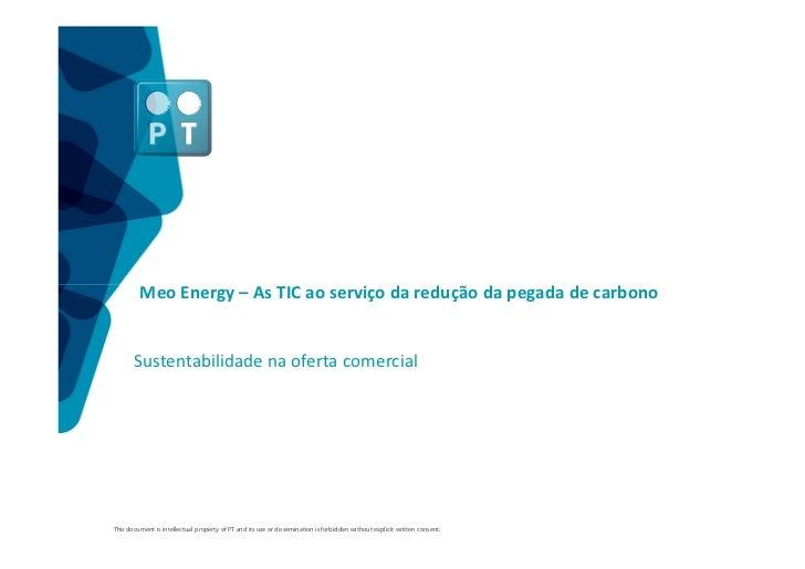 Meo Energy – As TIC ao serviço da redução da pegada de carbono       Sustentabilidade na oferta comercialThis document is ...
