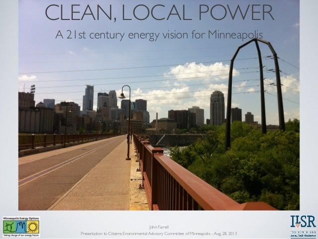 CLEAN, LOCAL POWER A 21st century energy vision for Minneapolis  John Farrell Presentation to Citizens Environmental Advis...