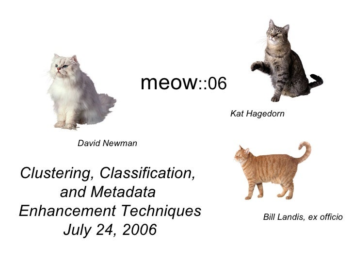 meow ::06 David Newman Bill Landis, ex officio Kat Hagedorn Clustering, Classification,  and Metadata  Enhancement Techniq...