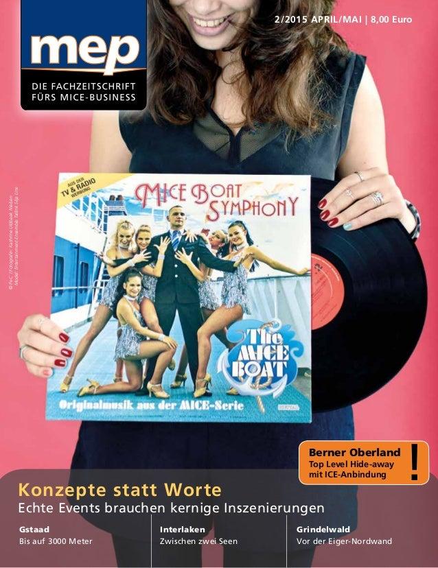 2/2015 APRIL/MAI | 8,00 Euro Konzepte statt Worte Echte Events brauchen kernige Inszenierungen Gstaad Bis auf 3000 Meter I...