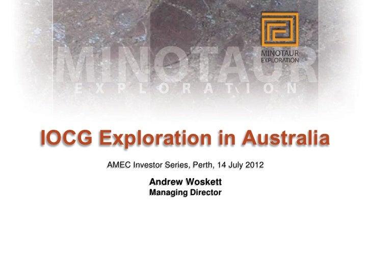 IOCG Exploration in Australia      AMEC Investor Series, Perth, 14 July 2012                 Andrew Woskett               ...