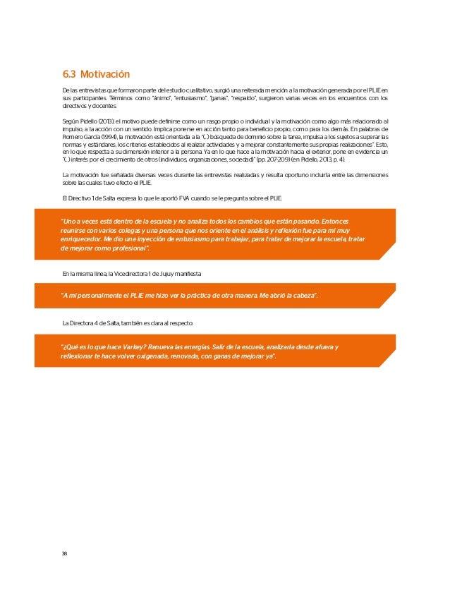 6.3 Motivación De las entrevistas que formaron parte del estudio cualitativo, surgió una reiterada mención a la motivación...