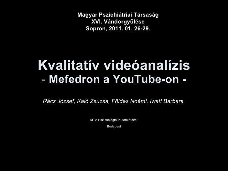 Kvalitatív videóanalízis -  Me f edron  a  YouTube -on - Rácz   József ,  Kaló   Zsuzsa,   Földes   Noémi, Iwatt   Barbara...