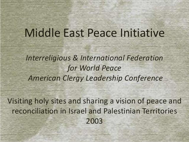 Middle East Peace Initiative Interreligious & International Federation for World Peace American Clergy Leadership Conferen...