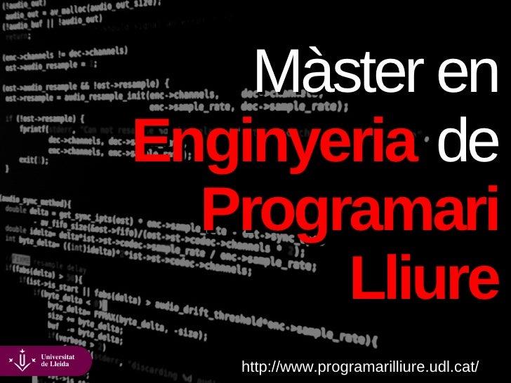 Màster en Enginyeria de   Programari        Lliure    http://www.programarilliure.udl.cat/