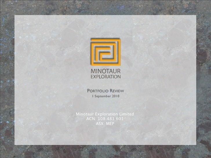 PORTFOLIO REVIEW        1 September 2010    Minotaur Exploration Limited     ACN: 108 483 601          ASX: MEP