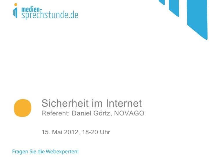 Sicherheit im InternetReferent: Daniel Görtz, NOVAGO15. Mai 2012, 18-20 Uhr