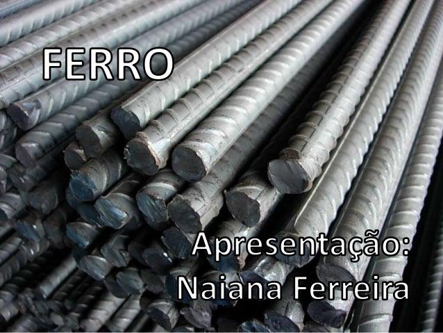 O ferro (do latim ferrum) é um elemento químico, símbolo Fe, de número atômico 26 (26 prótons e 26 elétrons) e massa atómi...