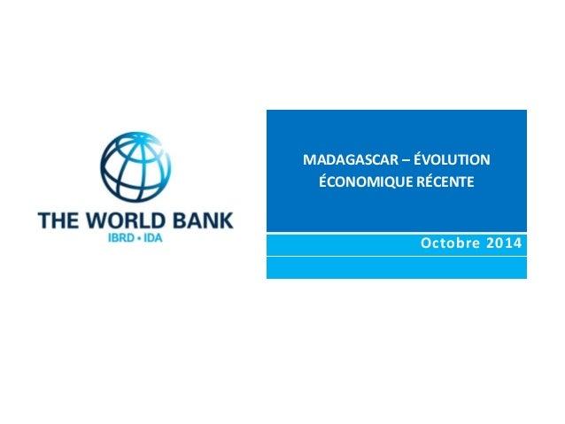 MADAGASCAR – ÉVOLUTION  ÉCONOMIQUE RÉCENTE  Octobre 2014