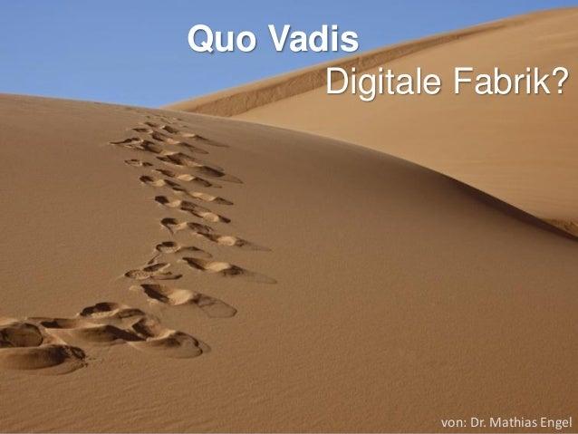 Quo Vadis Digitale Fabrik?  von: Dr. Mathias Engel