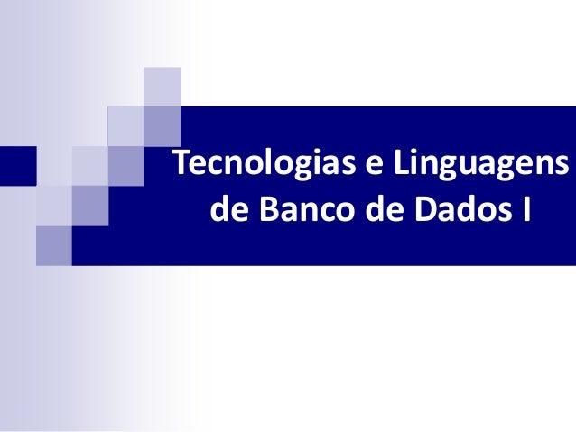 Tecnologias e Linguagens de Banco de Dados I