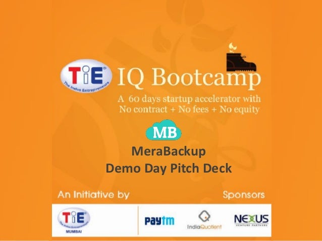 TiE-IQ Bootcamp TiE Mumbai initiative MeraBackup Sponsored by Nexus Day Partners DemoVenturePitch Deck India Quotient Payt...