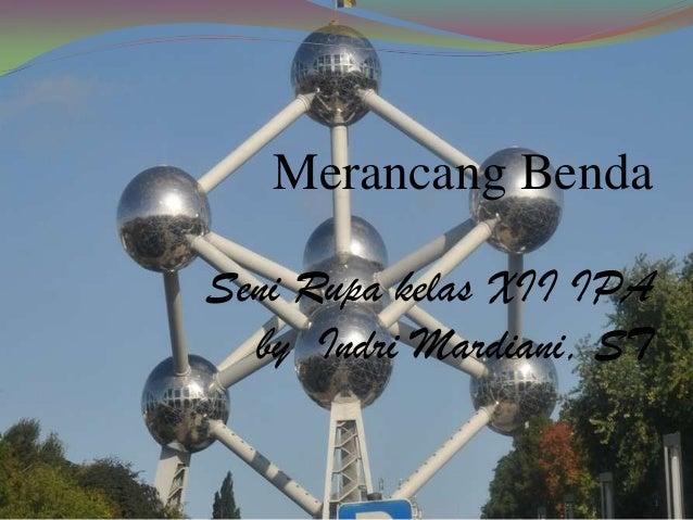 Merancang Benda Seni Rupa kelas XII IPA by Indri Mardiani, ST 1