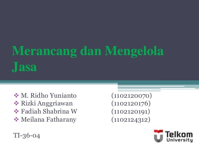 Merancang dan Mengelola Jasa  M. Ridho Yunianto (1102120070)  Rizki Anggriawan (1102120176)  Fadiah Shabrina W (1102120...
