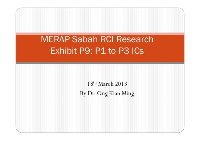 MERAP Sabah RCI Research Exhibit P9: P1 to P3 ICs           18th March 2013        By Dr. Ong Kian Ming