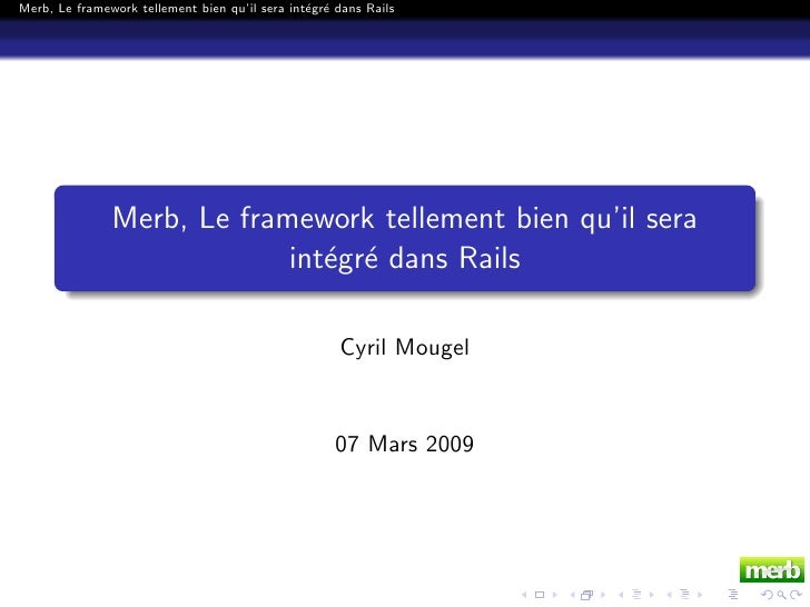 Merb, Le framework tellement bien qu'il sera int´gr´ dans Rails                                                 ee        ...