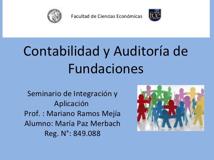 <ul><li>Contabilidad y Auditoría de Fundaciones </li></ul>Facultad de Ciencias Económicas Seminario de Integración...